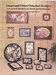 Imari and Other Oriental Designs In Counted Thread Cross Stitch and Needlepoint