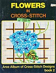 Arco Album of Cross- Stitch Designs, Book 2: Flowers in Cross- Stitch